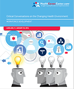 Critical Conversations on the Changing Health Environment: Workforce Development Report